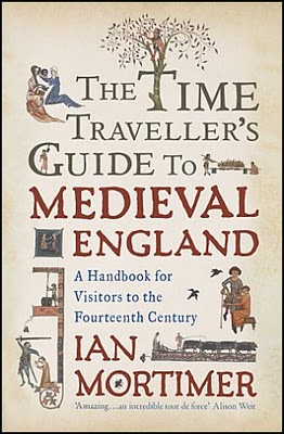 Ian Mortimer S A Time Traveler S Guide To The Medieval England